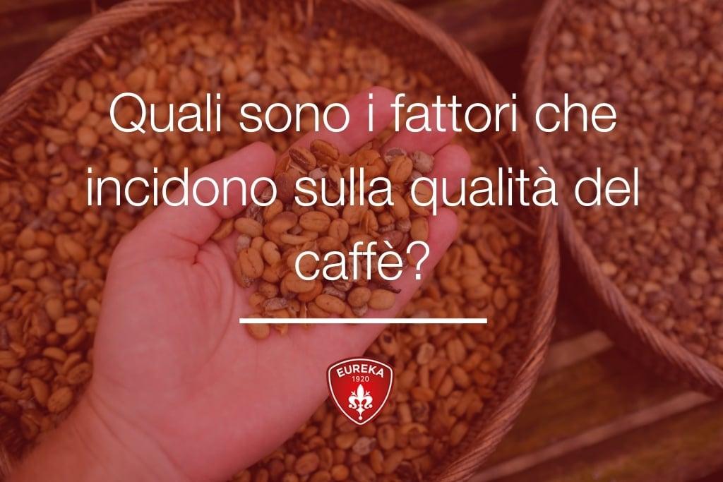 quali sono i fattori che incidono sulla qualità del caffe